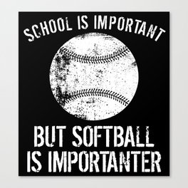 School Is Important But Softball Is Importanter Canvas Print