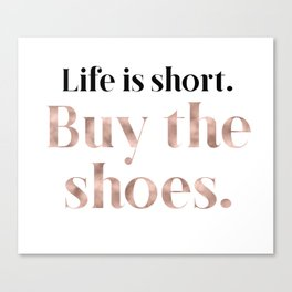 Rose gold beauty - life is short, buy the shoes Canvas Print