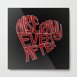 Miserably Ever After Metal Print