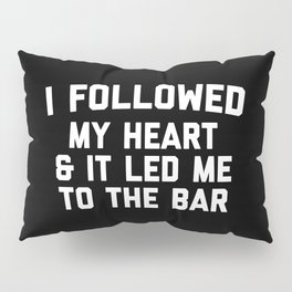 Led Me To Bar Funny Quote Pillow Sham