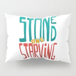 Stoned and Starving Pillow Sham