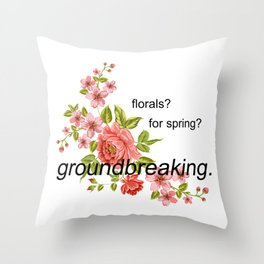 florals? for spring? groundbreaking. Throw Pillow