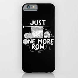 Just One More Row iPhone Case