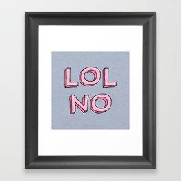 LOL NO Framed Art Print