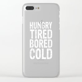 Hungry Tired Bored Cold Funny T-shirt Clear iPhone Case