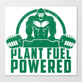 Plant Fuel Powered Vegan Gorilla - Funny Workout Quote Gift Canvas Print