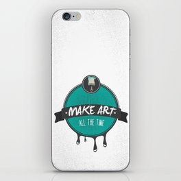 Make Art. All The Time.  iPhone Skin