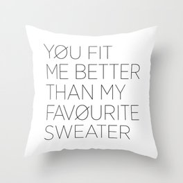 You fit me better than my favorite sweater 4us print by for Better than my pillow