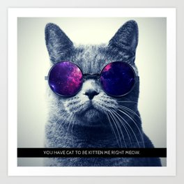 You have cat to be kitten me right meow. Art Print