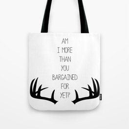 Am I More Than You Bargained For Yet? Tote Bag