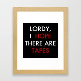 Lordy, I hope there are tapes (black) Framed Art Print
