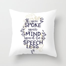 If You Spoke Your Mind Youd Be Speechless Throw Pillow