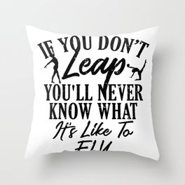 Gymnastics If You Don't Leap Never Knows What It Feels Like to Fly Gymnasts Throw Pillow