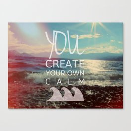 You Create Your Own Calm Canvas Print