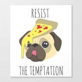 Resist The Temptation Pug Canvas Print