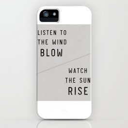 Listen to the Wind Blow, Watch the Sun Rise Quote iPhone Case