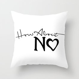 How About NO [Black] Throw Pillow