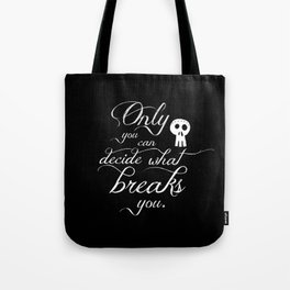 Only you can decide what breaks you Tote Bag