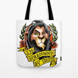 Lion king im surrounded by idiots Tote Bag