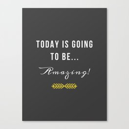 Today is going to be amazing! Canvas Print