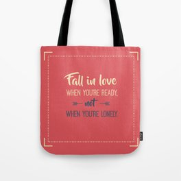 Fall in love when you're ready, not when you're lonely Tote Bag