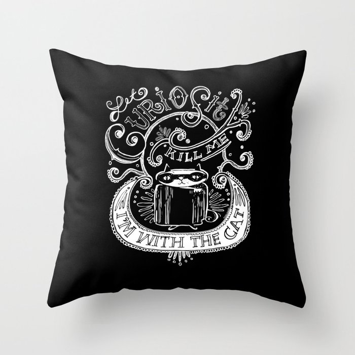 Let Curiosity Kill Me, I'm with the Cat Throw Pillow