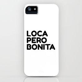Loca pero bonita, funny quote iPhone Case