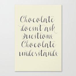 Chocolate understands, inspiration quote, coffeehouse, bar, restaurant, home decor, interior design Canvas Print