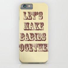 Let's Make Babies Together iPhone 6s Slim Case