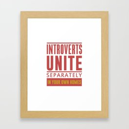 INTROVERTS UNITE SEPARATELY IN YOUR OWN HOMES Framed Art Print