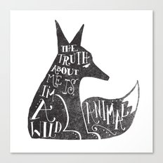 THE TRUTH ABOUT ME IS, I'M A WILD ANIMAL... Canvas Print