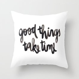 Good Things Take Time - Black Lettering Throw Pillow