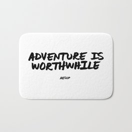 'Adventure is Worthwhile' Aesop Quote Hand Letter Type Word Black & White Bath Mat