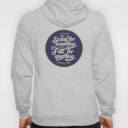 If You Dont Stand for Something You Will Fall for Anything Hoody