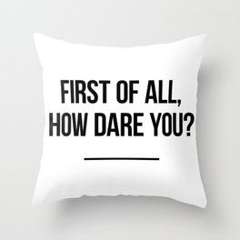 First of all, how dare you? Throw Pillow