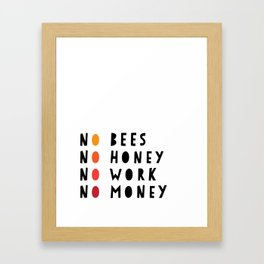 No Bees No Honey No Work No Money Framed Art Print
