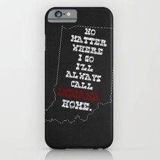 No Matter Where I Go I'll Always Call INDIANA Home. iPhone 6s Slim Case