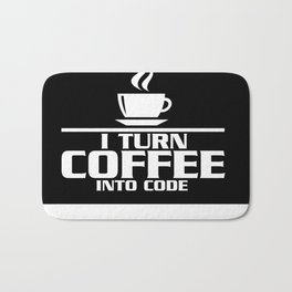 I turn coffee into code Bath Mat