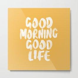 Good Morning Good Life Metal Print