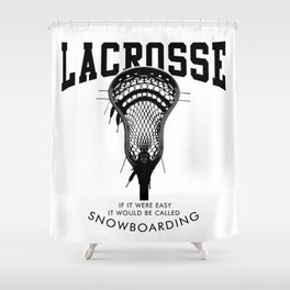 Lacrosse: if it were easy, it would be called snowboarding Shower Curtain