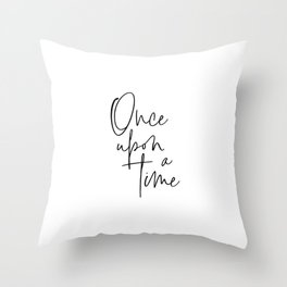 Once Upon A Time, Story Time, Inspirational Quote Throw Pillow