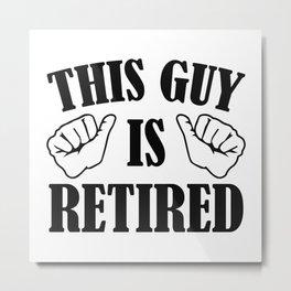 This Guy Is Retired Metal Print