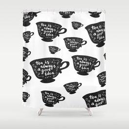 Tea Is Always A Good Idea Shower Curtain
