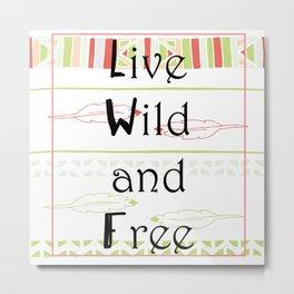 Live Wild and Free Metal Print