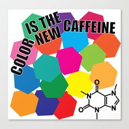 Color Is The New Caffeine Canvas Print