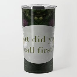 Did You Call First? Travel Mug