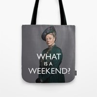 "downton abbey Tote Bags featuring Violet Crawley ""What Is A Weekend?"" Quote from Downton Abbey by TOM / TOM"