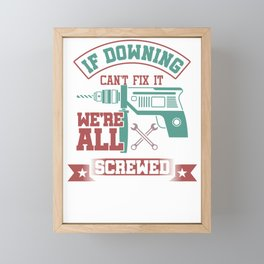 If Downing Can't Fix It We're All Screwed Downing Family Pride Last Name Surname Gift Framed Mini Art Print