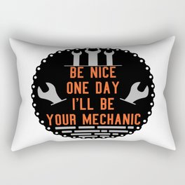Be nice one day i'll be your mechanic Rectangular Pillow
