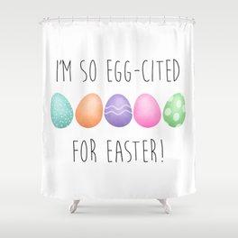 I'm So Egg-cited For Easter Shower Curtain